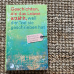 """Buchrezension """"Geschichten, die das Leben erzählt, weil der Tod sie geschrieben hat"""""""